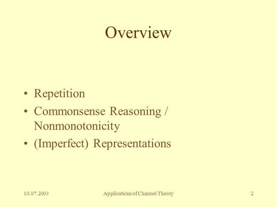 10.07.2003Applications of Channel Theory2 Overview Repetition Commonsense Reasoning / Nonmonotonicity (Imperfect) Representations