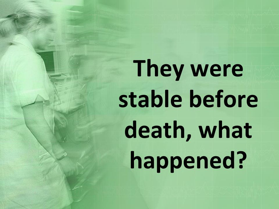 They were stable before death, what happened?