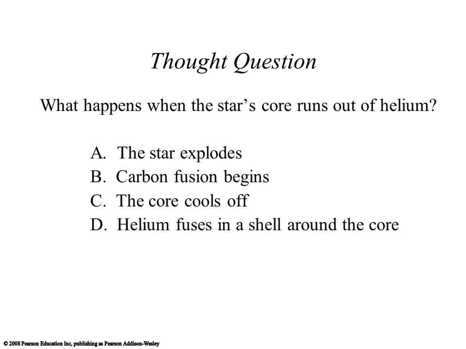 Thought Question What happens when the star's core runs out of helium.