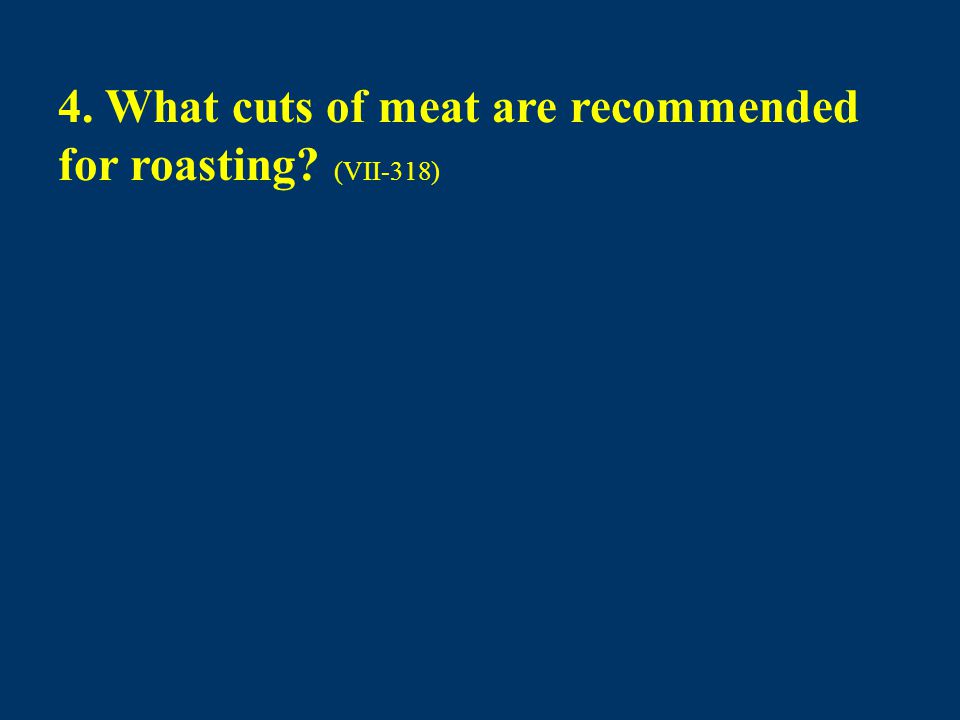 4. What cuts of meat are recommended for roasting? (VII-318)