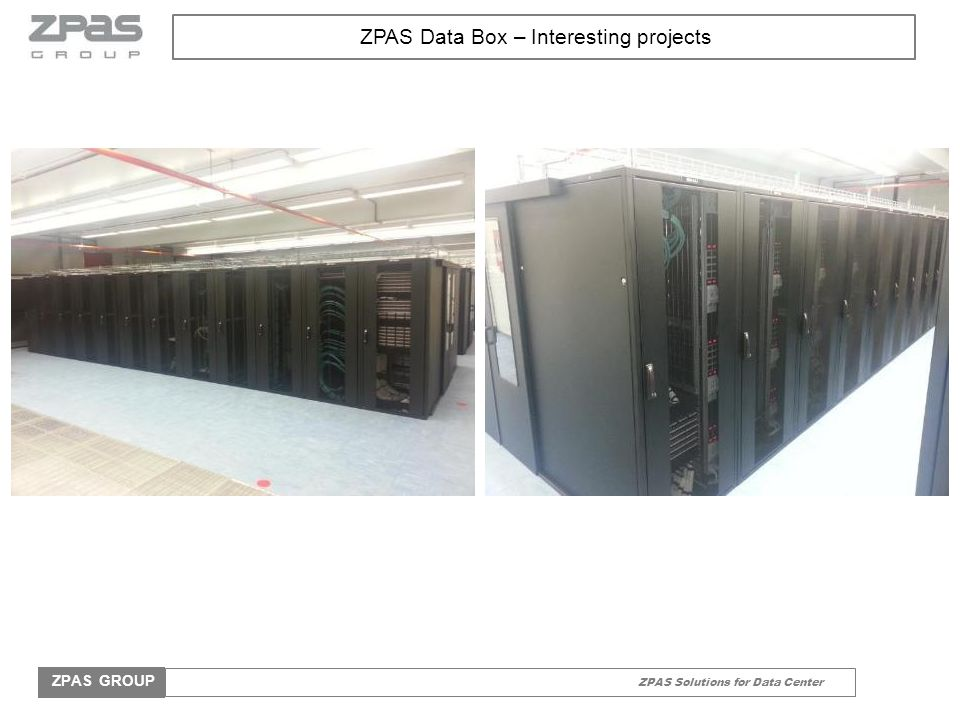 ZPAS Solutions for Data Center ZPAS GROUP ZPAS Data Box – Interesting projects