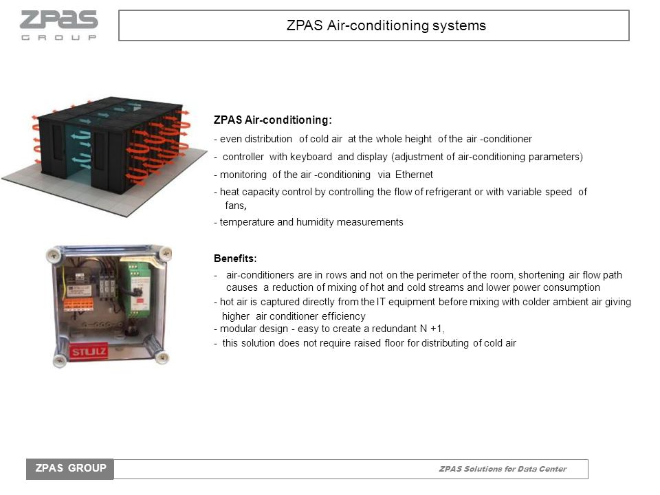 ZPAS Solutions for Data Center ZPAS GROUP ZPAS Air-conditioning: - even distribution of cold air at the whole height of the air -conditioner - control