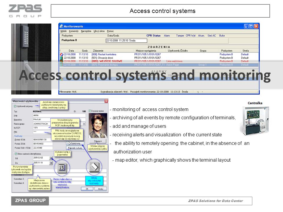 ZPAS Solutions for Data Center ZPAS GROUP - monitoring of access control system - archiving of all events by remote configuration of terminals, - add