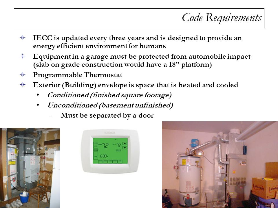 Code Requirements  IECC is updated every three years and is designed to provide an energy efficient environment for humans  Equipment in a garage mu