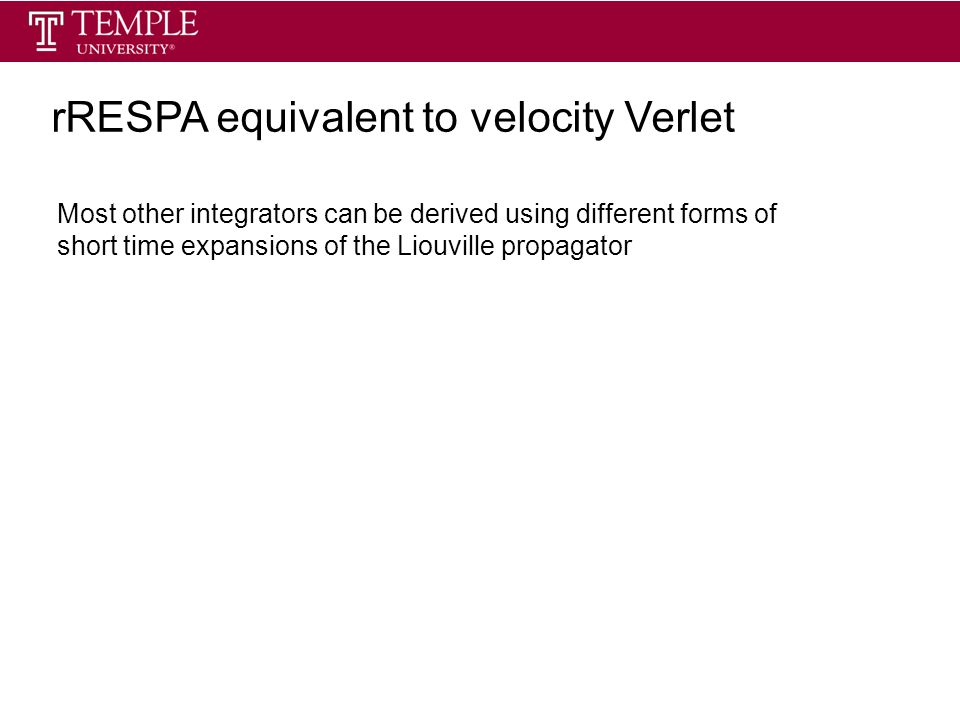 rRESPA equivalent to velocity Verlet Most other integrators can be derived using different forms of short time expansions of the Liouville propagator