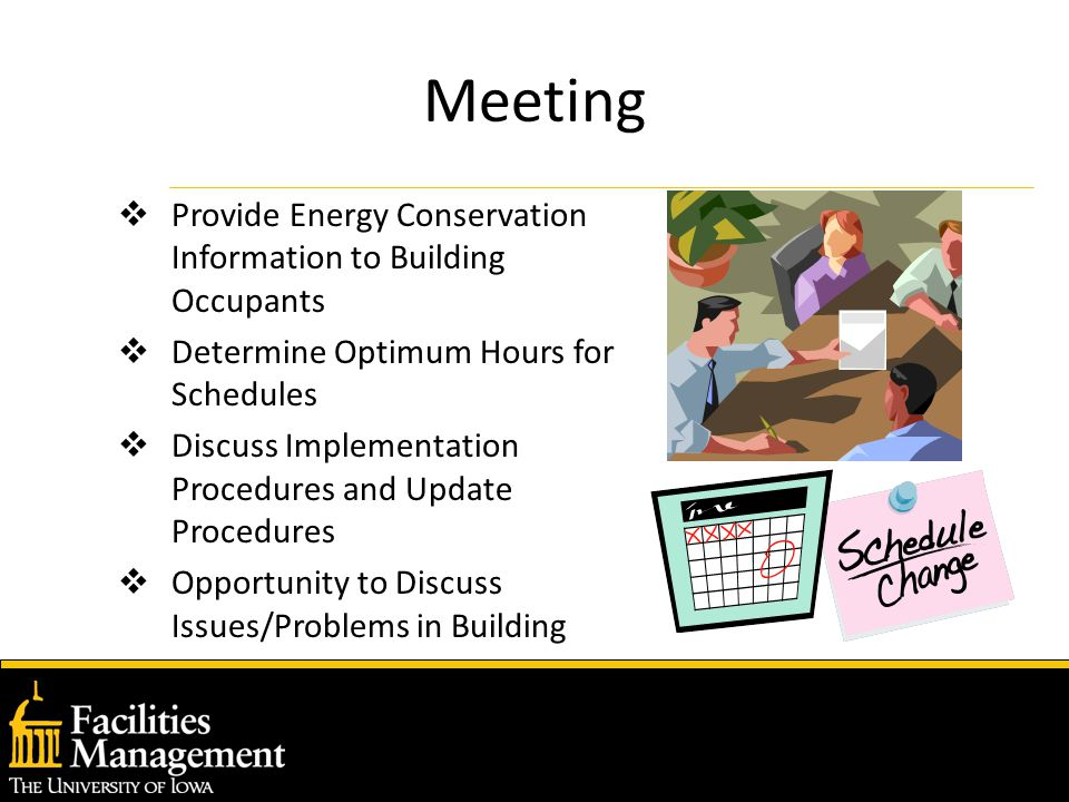 Meeting  Provide Energy Conservation Information to Building Occupants  Determine Optimum Hours for Schedules  Discuss Implementation Procedures and Update Procedures  Opportunity to Discuss Issues/Problems in Building