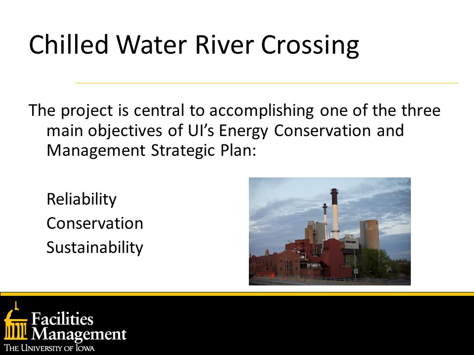 Chilled Water River Crossing The project is central to accomplishing one of the three main objectives of UI's Energy Conservation and Management Strategic Plan: Reliability Conservation Sustainability