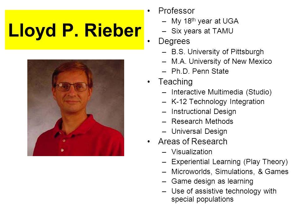 Lloyd P. Rieber Professor –My 18 th year at UGA –Six years at TAMU Degrees –B.S. University of Pittsburgh –M.A. University of New Mexico –Ph.D. Penn S