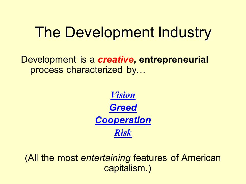 Development (cont.)… Cooperation:  Between public & private sectors;  Between developers & financiers.