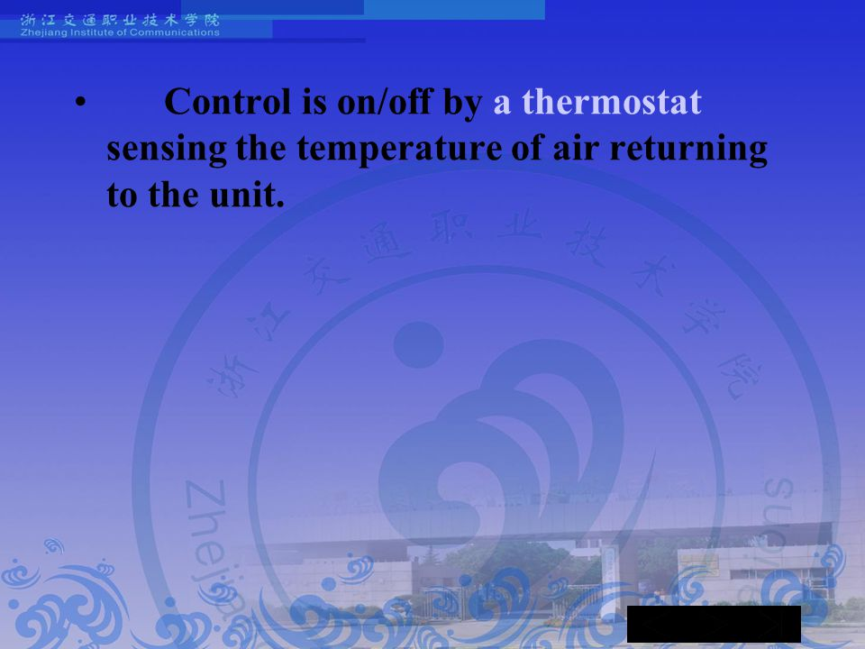 Control is on/off by a thermostat sensing the temperature of air returning to the unit.