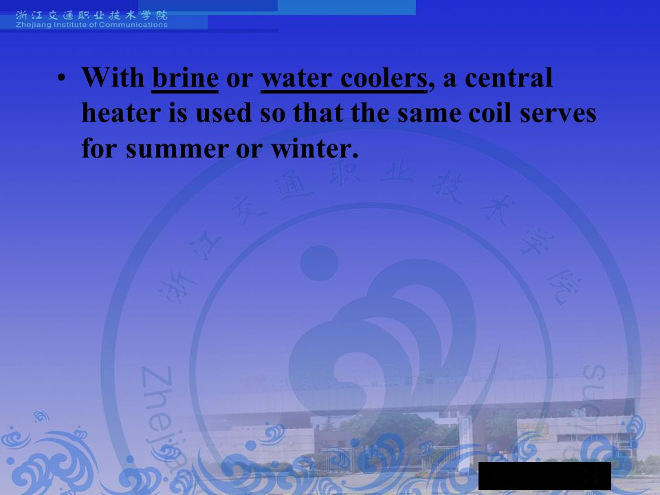 With brine or water coolers, a central heater is used so that the same coil serves for summer or winter.