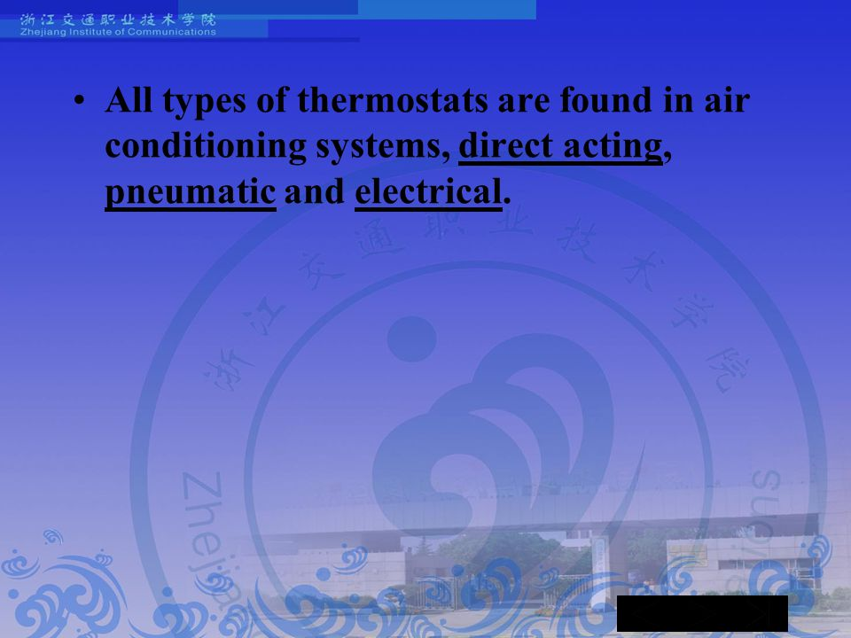 All types of thermostats are found in air conditioning systems, direct acting, pneumatic and electrical.