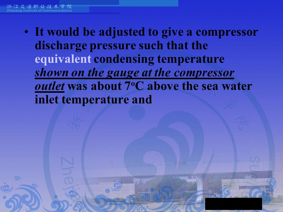 It would be adjusted to give a compressor discharge pressure such that the equivalent condensing temperature shown on the gauge at the compressor outl