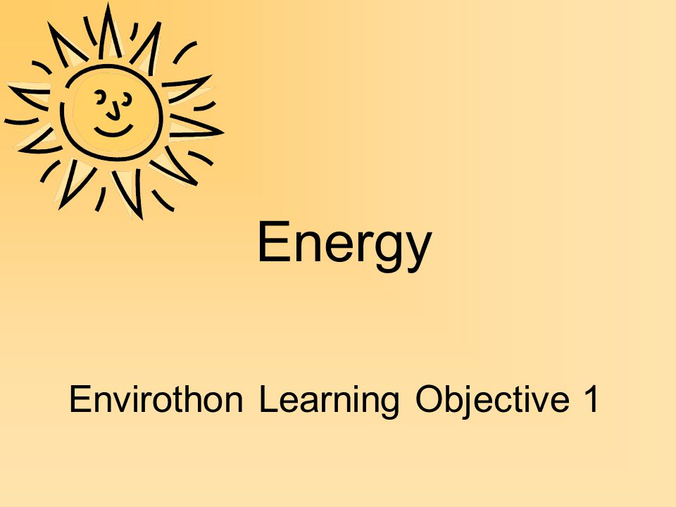 Energy Envirothon Learning Objective 1