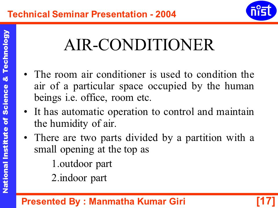 [17] National Institute of Science & Technology Technical Seminar Presentation - 2004 Presented By : Manmatha Kumar Giri AIR-CONDITIONER The room air