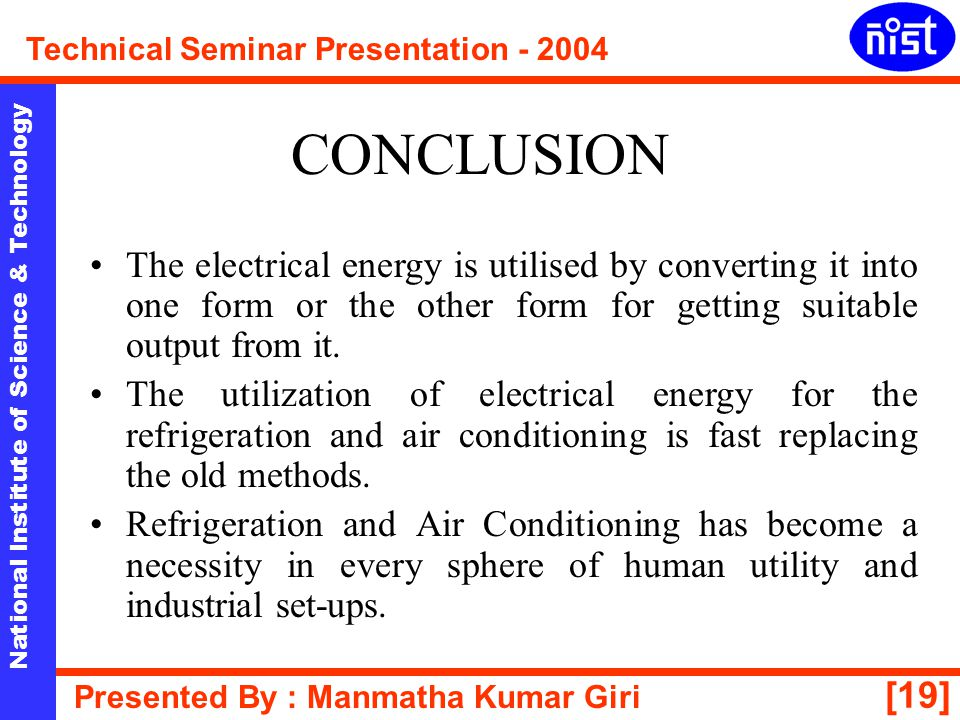 [19] National Institute of Science & Technology Technical Seminar Presentation - 2004 Presented By : Manmatha Kumar Giri CONCLUSION The electrical ene