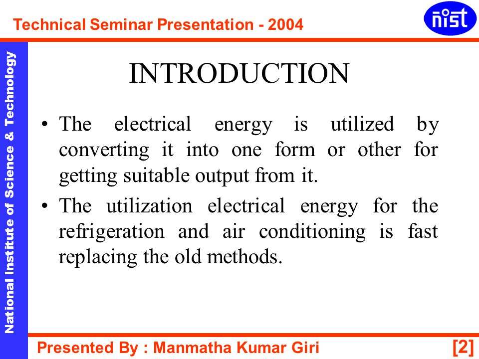 [13] National Institute of Science & Technology Technical Seminar Presentation - 2004 Presented By : Manmatha Kumar Giri THRMOSTAT A thermostatic switch is used on all the household refrigerators by which the temperature is controlled, and it is called thermostat.