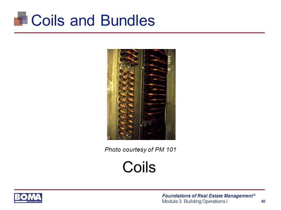 Foundations of Real Estate Management Module 3: Building Operations I 48 ® Coils and Bundles Photo courtesy of PM 101 Coils