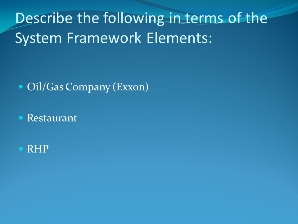 Describe the following in terms of the System Framework Elements: Oil/Gas Company (Exxon) Restaurant RHP