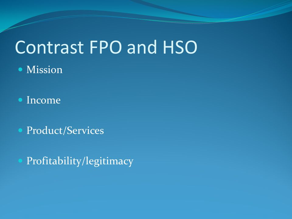 Contrast FPO and HSO Mission Income Product/Services Profitability/legitimacy