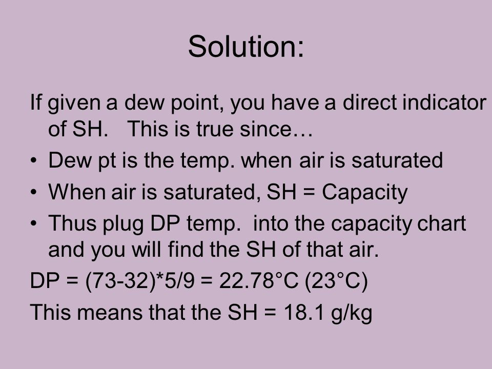 Solution: If given a dew point, you have a direct indicator of SH.