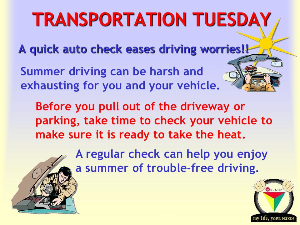 Transportation Tuesday TRANSPORTATION TUESDAY A quick auto check eases driving worries!.