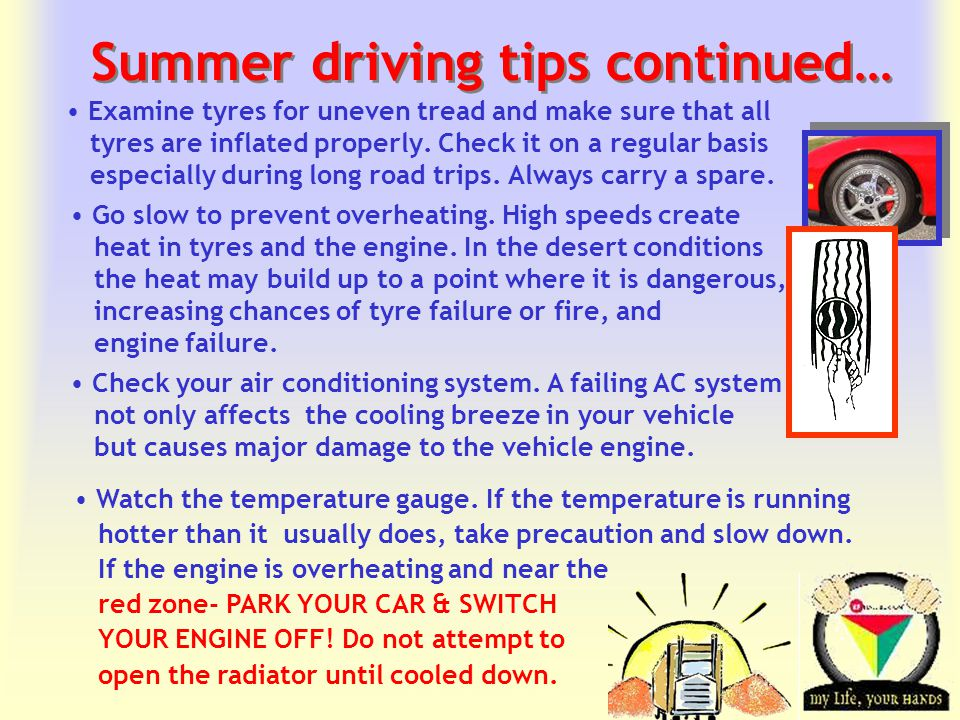 Transportation Tuesday Summer driving tips continued… Examine tyres for uneven tread and make sure that all tyres are inflated properly.