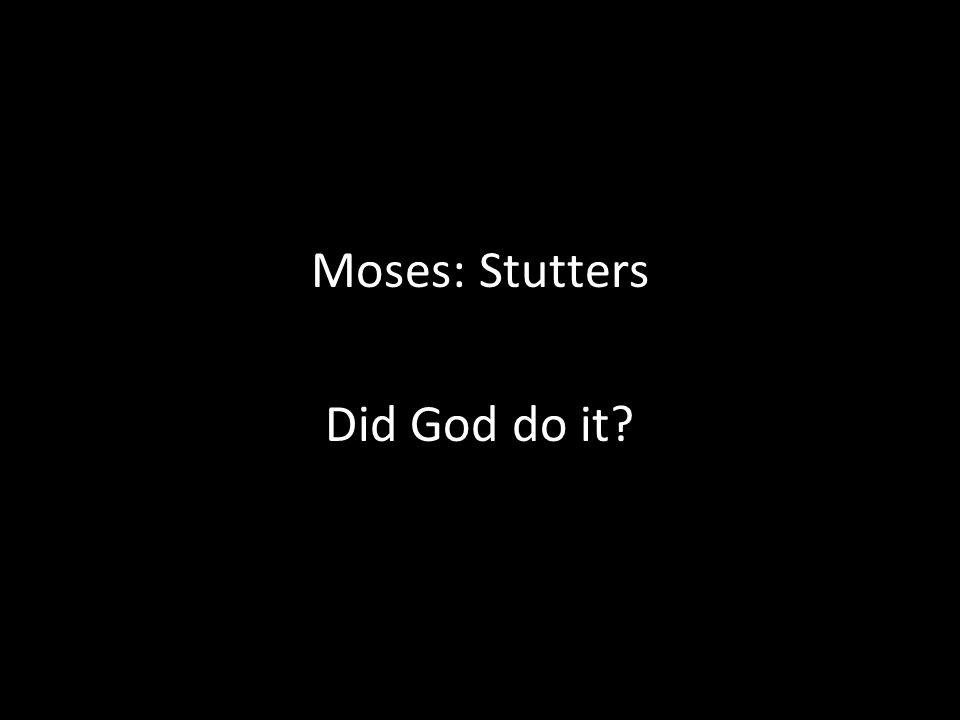Moses: Stutters Did God do it