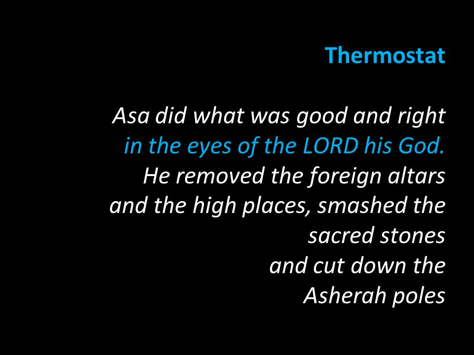 Thermostat Asa did what was good and right in the eyes of the LORD his God.