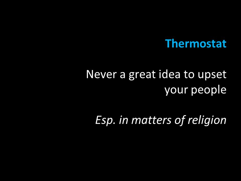 Thermostat Never a great idea to upset your people Esp. in matters of religion