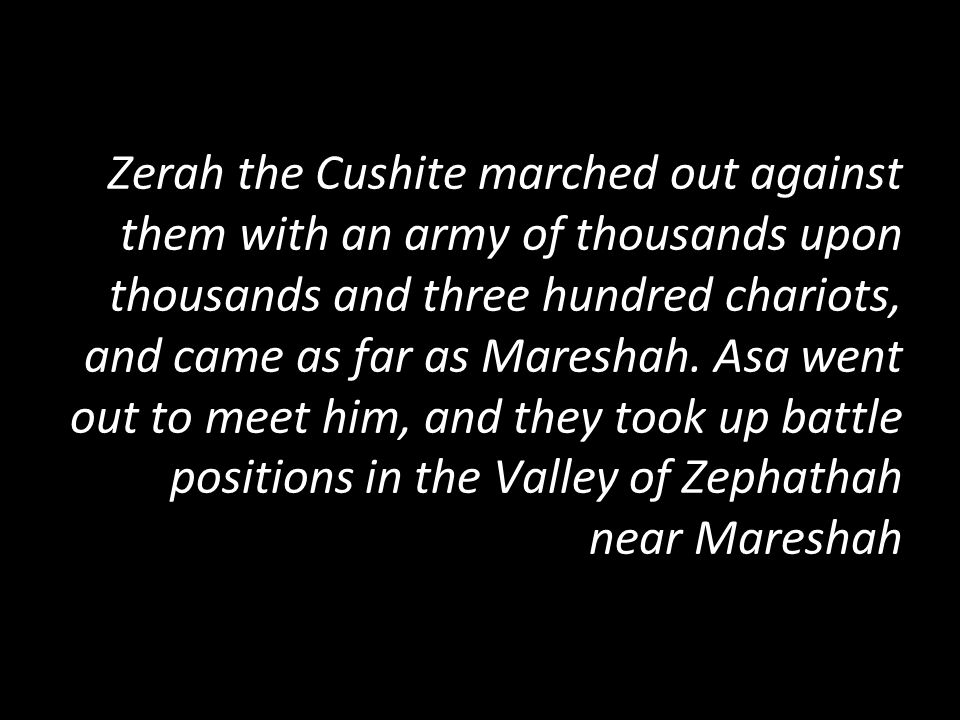 Zerah the Cushite marched out against them with an army of thousands upon thousands and three hundred chariots, and came as far as Mareshah.
