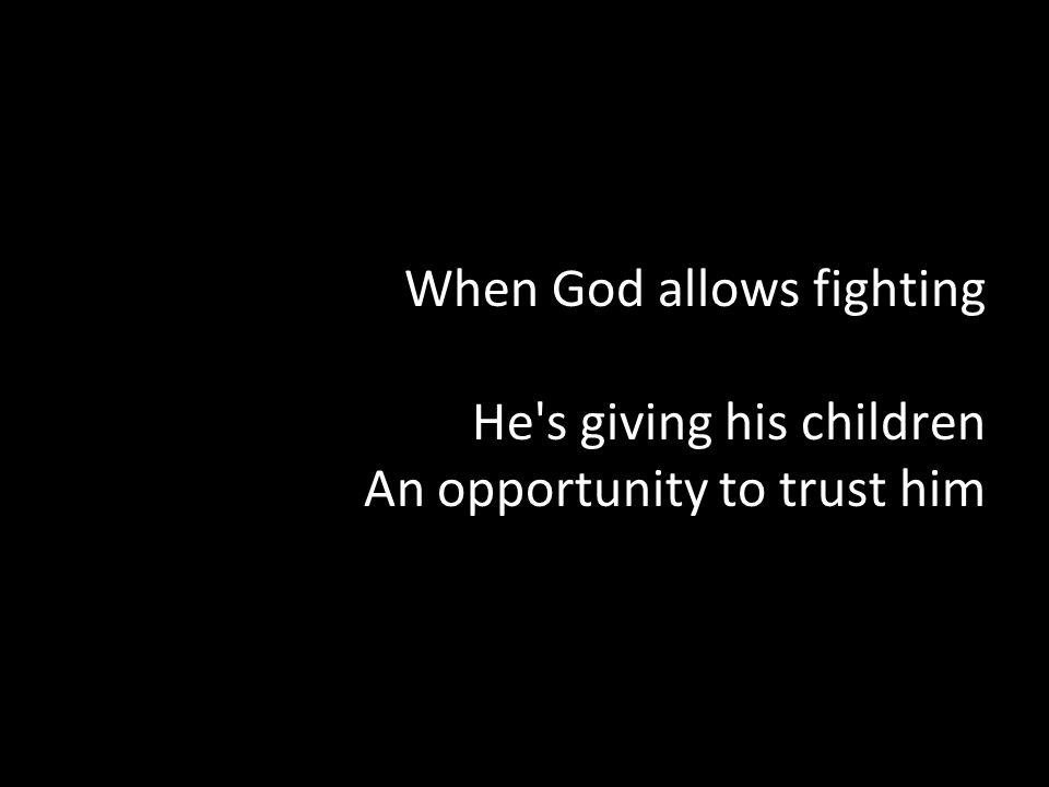 When God allows fighting He s giving his children An opportunity to trust him