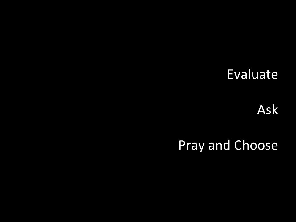 Evaluate Ask Pray and Choose