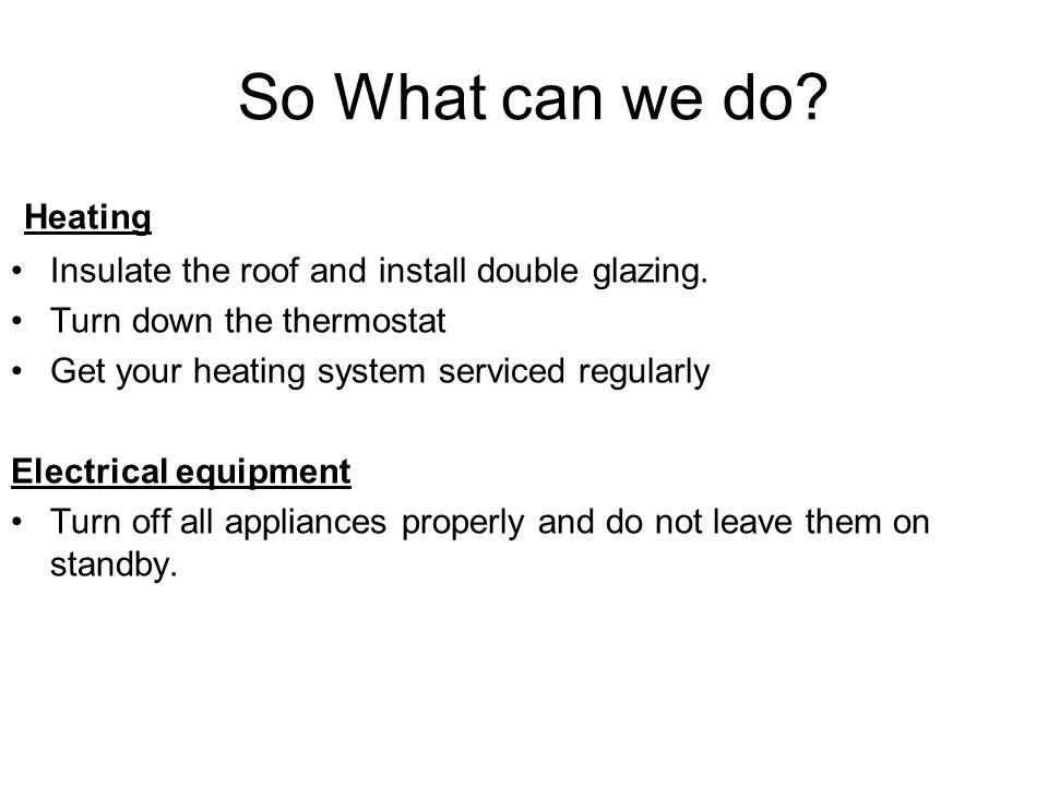 So What can we do. Heating Insulate the roof and install double glazing.