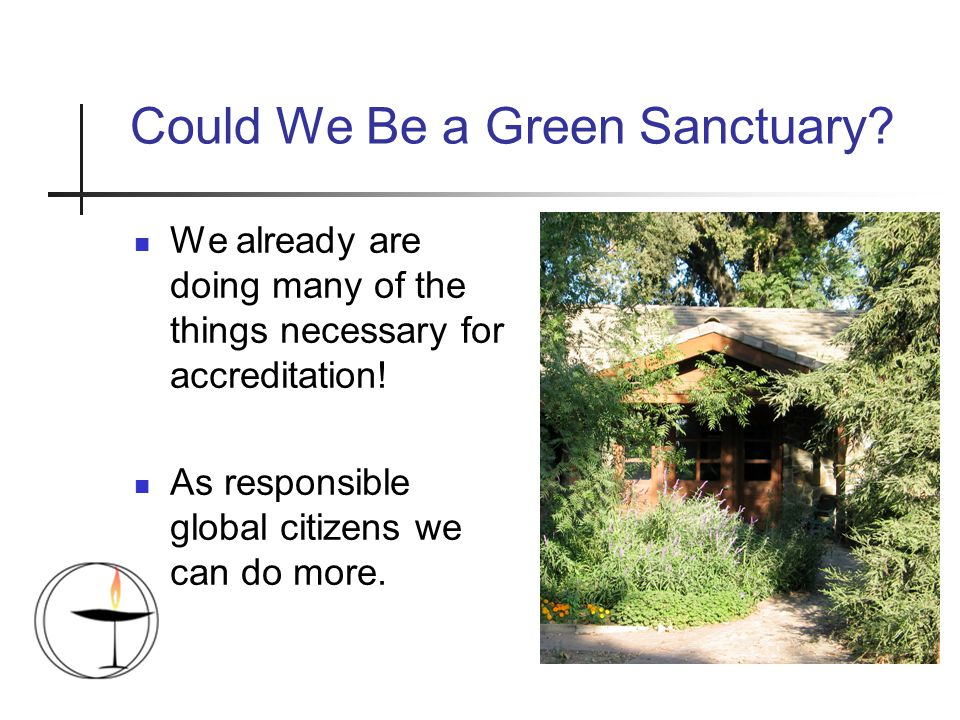 Could We Be a Green Sanctuary. We already are doing many of the things necessary for accreditation.