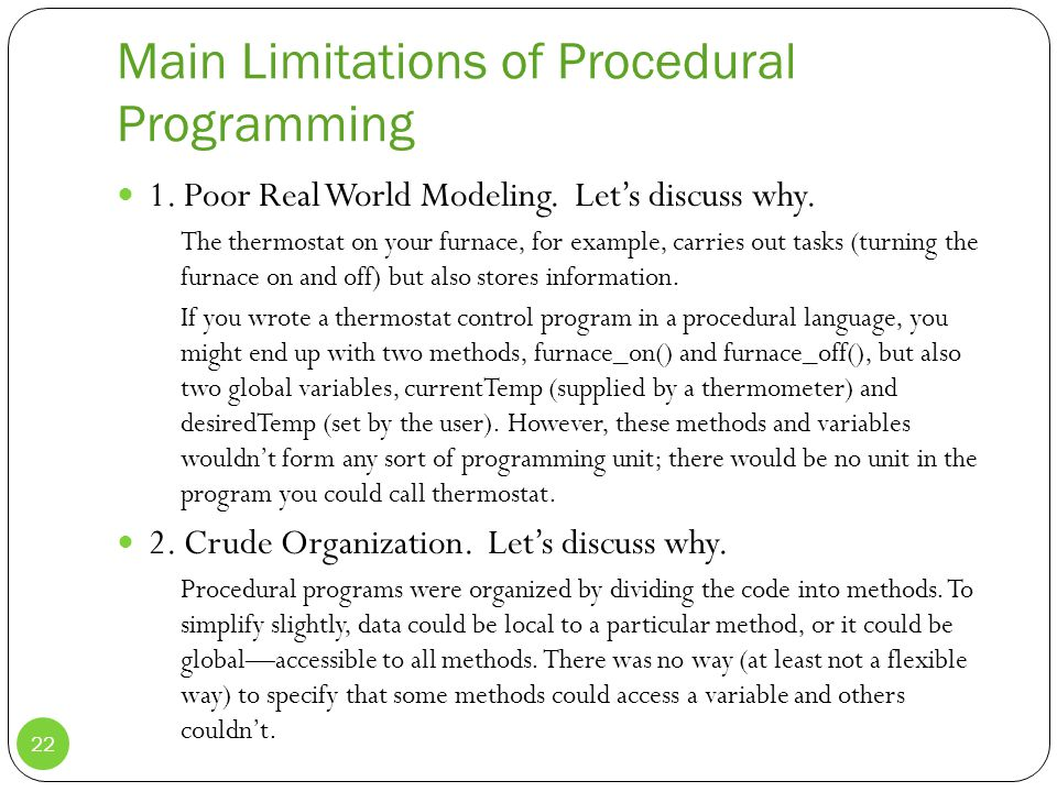 Main Limitations of Procedural Programming 1. Poor Real World Modeling.