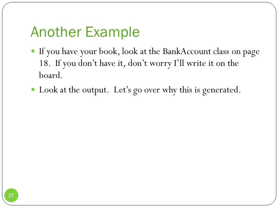 Another Example If you have your book, look at the BankAccount class on page 18.