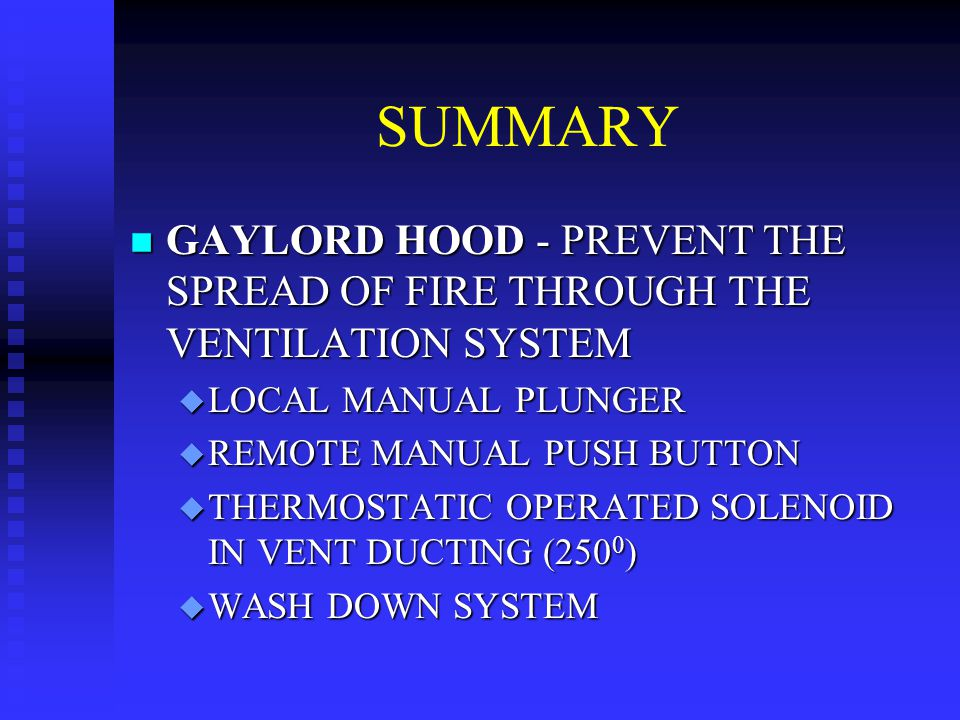 SUMMARY n GAYLORD HOOD - PREVENT THE SPREAD OF FIRE THROUGH THE VENTILATION SYSTEM u LOCAL MANUAL PLUNGER u REMOTE MANUAL PUSH BUTTON u THERMOSTATIC O