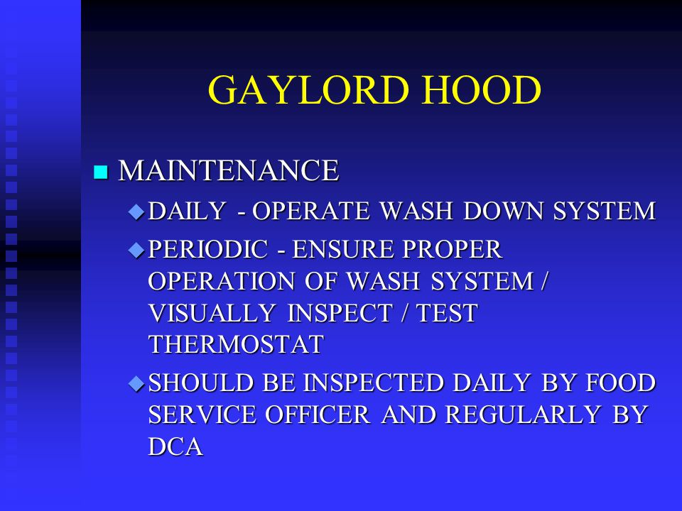 GAYLORD HOOD n MAINTENANCE u DAILY - OPERATE WASH DOWN SYSTEM u PERIODIC - ENSURE PROPER OPERATION OF WASH SYSTEM / VISUALLY INSPECT / TEST THERMOSTAT