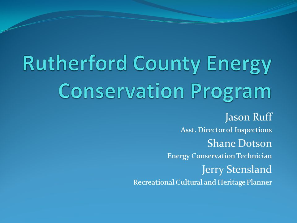 Jason Ruff Asst. Director of Inspections Shane Dotson Energy Conservation Technician Jerry Stensland Recreational Cultural and Heritage Planner