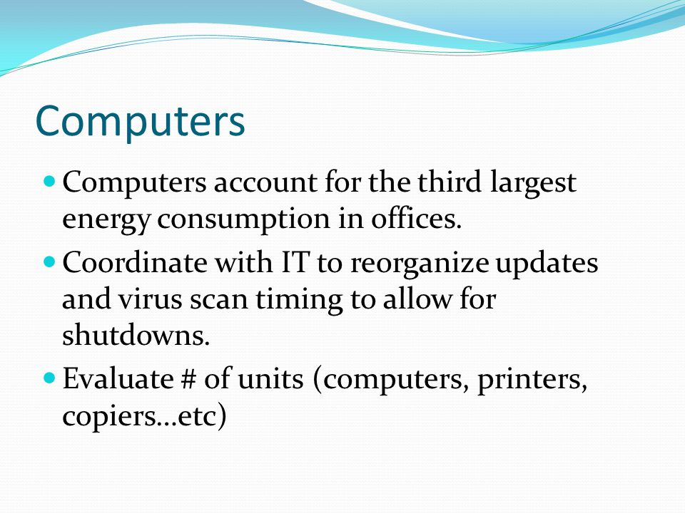 Computers Computers account for the third largest energy consumption in offices.
