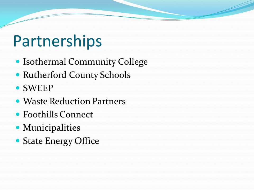 Partnerships Isothermal Community College Rutherford County Schools SWEEP Waste Reduction Partners Foothills Connect Municipalities State Energy Office