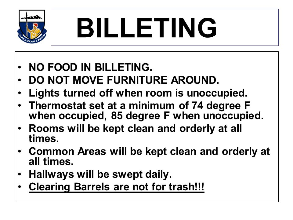 BILLETING NO FOOD IN BILLETING.DO NOT MOVE FURNITURE AROUND.