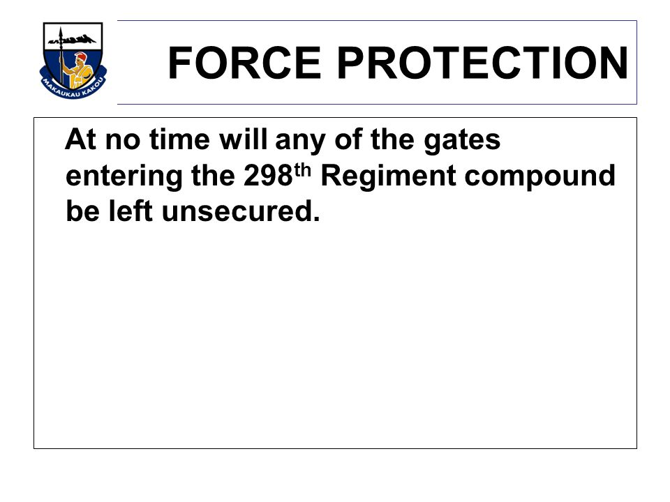At no time will any of the gates entering the 298 th Regiment compound be left unsecured.
