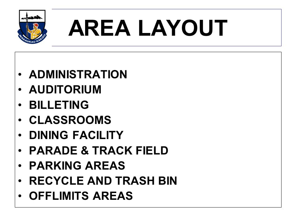 AREA LAYOUT ADMINISTRATION AUDITORIUM BILLETING CLASSROOMS DINING FACILITY PARADE & TRACK FIELD PARKING AREAS RECYCLE AND TRASH BIN OFFLIMITS AREAS