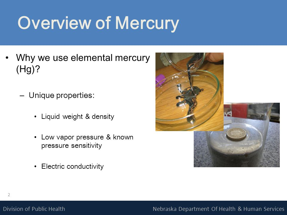 Nebraska Department Of Health & Human ServicesDivision of Public Health Overview of Mercury Why we use elemental mercury (Hg).