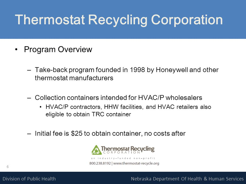 Nebraska Department Of Health & Human ServicesDivision of Public Health Thermostat Recycling Corporation How it Works Or…..