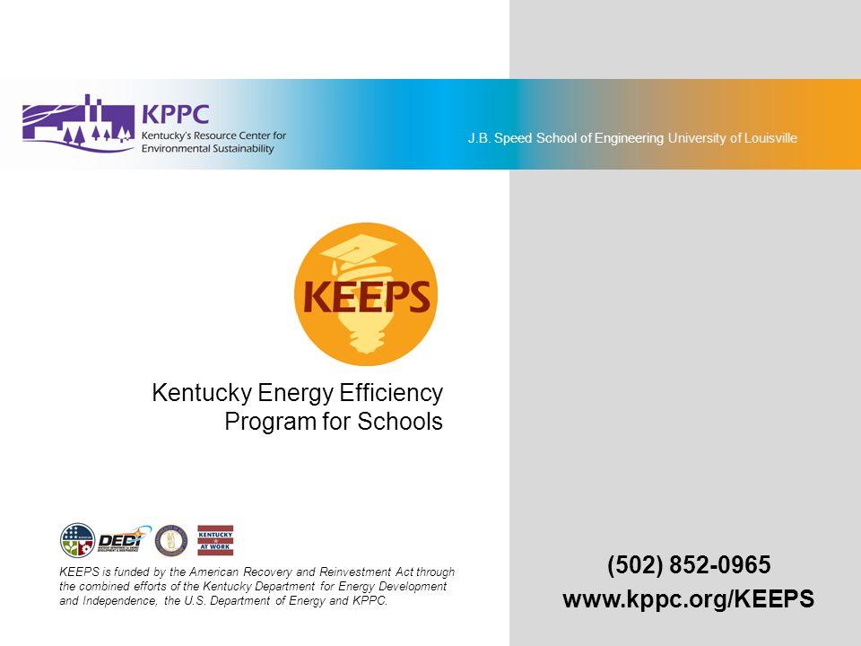 J.B. Speed School of Engineering University of Louisville End of Presen tation (502) 852-0965 www.kppc.org/KEEPS Kentucky Energy Efficiency Program fo