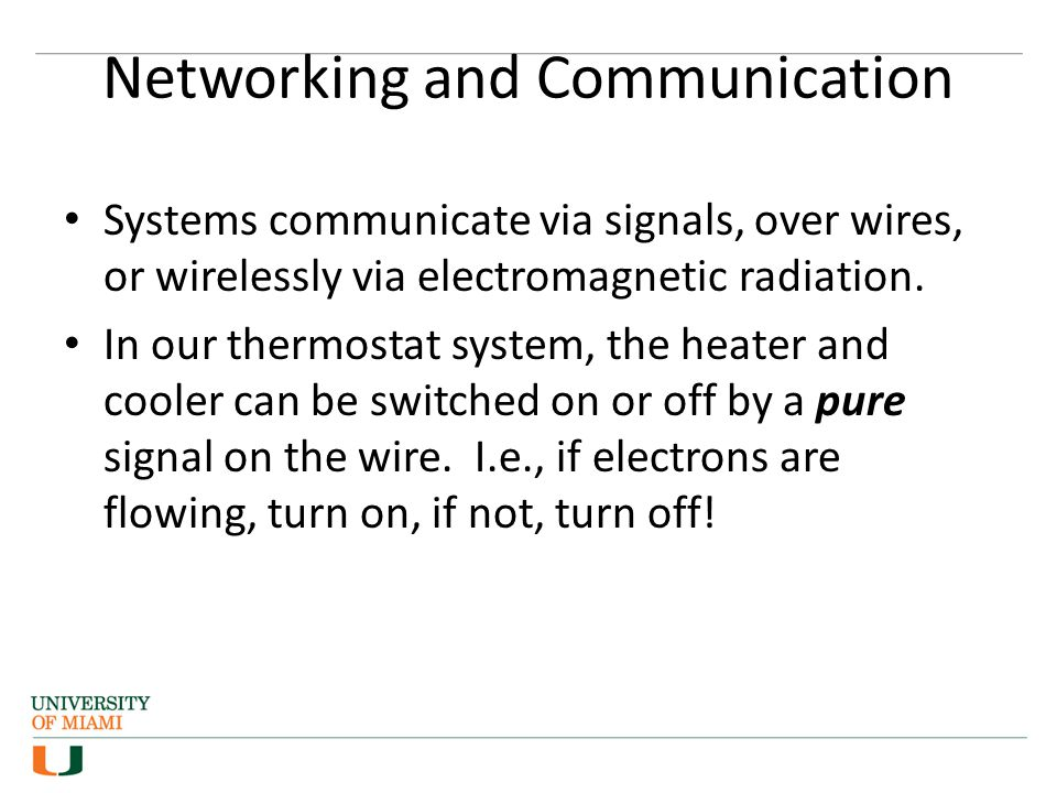 Networking and Communication Systems communicate via signals, over wires, or wirelessly via electromagnetic radiation.