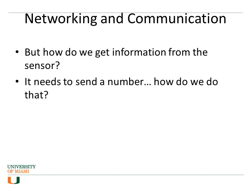 Networking and Communication But how do we get information from the sensor.
